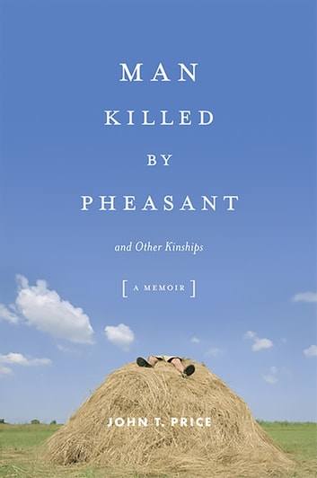 Man Killed by Pheasant - And Other Kinships ebook by John Price