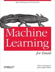 Machine Learning for Email - Spam Filtering and Priority Inbox ebook by Drew Conway, John Myles White