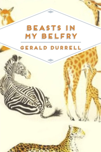 Beasts in My Belfry ebook by Gerald Durrell,Gerald Durrell