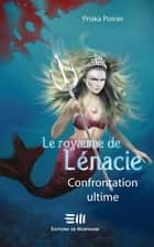 Le royaume de Lénacie T.5 : Confrontation ultime ebook by Priska Poirier