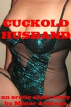 Cuckold Husband ebook by Mister Average