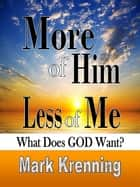 More of HIM, Less of Me ebook by Mark Krenning
