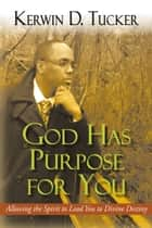 God Has Purpose for You ebook by Kerwin D. Tucker