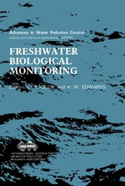 Freshwater Biological Monitoring: Proceedings of a Specialised Conference Held in Cardiff, U.K., 12-14 September, 1984 ebook by Pascoe, D.