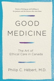 Good Medicine - 21st Century Ethics for Patients & Their Families ebook by Philip Hebert