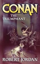 Conan The Triumphant ebook by Robert Jordan