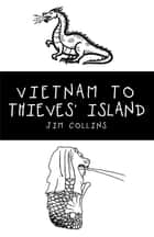 Vietnam to Thieves' Island ebook by Jim Collins