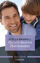 The Little Maverick Matchmaker ebook by Stella Bagwell