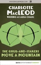 The Grub-and-Stakers Move a Mountain ebook by Charlotte MacLeod