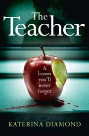 The Teacher: A shocking and compelling new crime thriller – NOT for the faint-hearted! ebook by Katerina Diamond