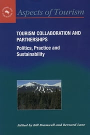 Tourism Collaboration and Partnerships - Politics, Practice and Sustainability ebook by Prof. Bill Bramwell, Bernard Lane