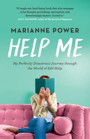 Help Me - My Perfectly Disastrous Journey through the World of Self-Help eBook by Marianne Power