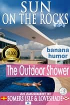 Sun on the Rocks: The Outdoor Shower ebook by Somers Isle & Loveshade