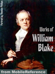 Works Of William Blake: (80+ Works) Incl: Songs Of Innocence And Experience, The Marriage Of Heaven And Hell, Poetical Sketches And More. (Mobi Collected Works) ebook by William Blake