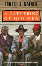 A Gathering of Old Men ebook by Ernest J. Gaines