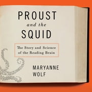 Proust and the Squid - The Story and Science of the Reading Brain audiobook by Maryanne Wolf