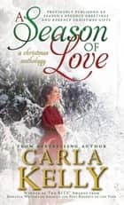 A Season of Love - A Christmas Anthology ebook by Carla Kelly