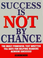 Success is Not By Chance ebook by AshokIndu