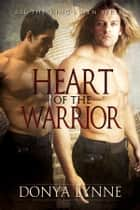 Heart of the Warrior ebook by Donya Lynne