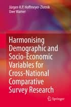 Harmonising Demographic and Socio-Economic Variables for Cross-National Comparative Survey Research ebook by Jürgen H.P. Hoffmeyer-Zlotnik,Uwe Warner