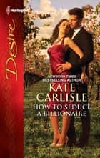 How to Seduce a Billionaire - A Billionaire Boss Workplace Romance ebook by Kate Carlisle