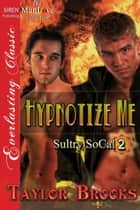 Hypnotize Me ebook by Taylor Brooks