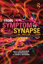 From Symptom to Synapse - A Neurocognitive Perspective on Clinical Psychology ebook by Jan Mohlman, Thilo Deckersbach, Adam Weissman