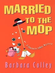 Married to the Mop (Charlotte LaRue Mystery Series, Book 5) ebook by Colley, Barbara