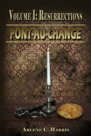 Pont-au-Change Volume I: Resurrections ebook by Arlene C. Harris