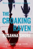 The Croaking Raven. A Harper George Novel. ebook by Susanna Shore