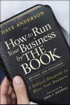 How to Run Your Business by THE BOOK ebook by Dave Anderson,John C. Maxwell