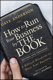 How to Run Your Business by THE BOOK - A Biblical Blueprint to Bless Your Business ebook by Dave Anderson,John C. Maxwell