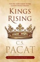 Kings Rising: Book Three of the Captive Prince Trilogy - Book Three of the Captive Prince Trilogy ebook by