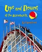 Ups & Downs at the Boardwalk: A Picture Book of Opposites ebook by Karl Beckstrand