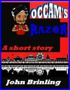 Occam's Razor: A Short Story ebook by John Brinling
