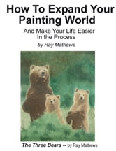 How to Expand Your Painting World And Make Life Easier In the Process ebook by Ray Mathews
