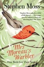 Mrs Moreau's Warbler - How Birds Got Their Names eBook by Stephen Moss