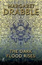 The Dark Flood Rises ebook by Margaret Drabble