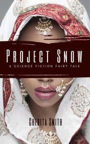 Project Snow - A Science Fiction Fairy Tale ebook by Cherita Smith