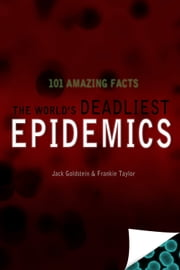 The World's Deadliest Epidemics - 101 Amazing Facts ebook by Jack Goldstein