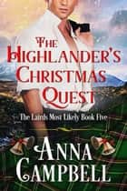 The Highlander's Christmas Quest: The Lairds Most Likely Book 5 ebook by Anna Campbell