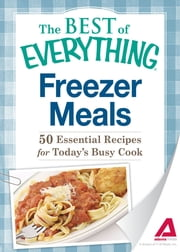 Freezer Meals: 50 Essential Recipes for Today's Busy Cook ebook by Adams Media