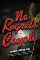 No Regrets, Coyote: A Novel ebooks by John Dufresne