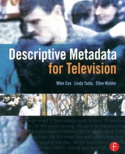 Descriptive Metadata for Television - An End-to-End Introduction ebook by Mike Cox,Ellen Mulder,Linda Tadic