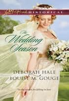 The Wedding Season: Much Ado About Nuptials\The Gentleman Takes a Bride ebook by Deborah Hale,Louise M. Gouge