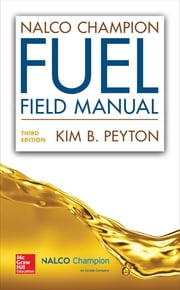 NalcoChampion Fuel Field Manual, Third Edition ebook by Kim B. Peyton