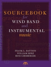 Sourcebook for Wind Band and Instrumental Music ebook by Russ Girsberger,Frank L. Battisti,William Berz