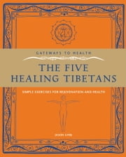 The Five Healing Tibetans - Simple Exercises for Rejuvenation and Longevity ebook by Jason Gyre