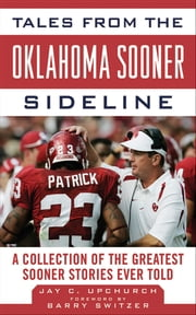 Tales from the Oklahoma Sooner Sideline - A Collection of the Greatest Sooner Stories Ever Told ebook by Barry Switzer,Jay Upchurch
