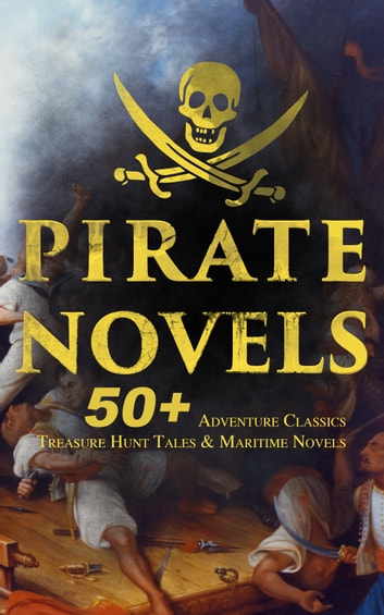 PIRATE NOVELS: 50+ Adventure Classics, Treasure Hunt Tales & Maritime Novels - Treasure Island, Captain Blood, Sea Hawk, The Dark Frigate, Blackbeard, Pieces of Eight, Captain Singleton, Facing the Flag, Swords of the Red Brotherhood, Gold-Bug, The Ghost Pirates and many more ebook by Robert Louis Stevenson,Jack London,Daniel Defoe,Jules Verne,Rafael Sabatini,Walter Scott,Edgar Allan Poe,Arthur Conan Doyle,Frederick Marryat,James Fenimore Cooper,Ralph D. Paine,Richard Le Gallienne,Charles Boardman Hawes,J. M. Barrie,R. M. Ballantyne,William Macleod Raine,Charles Dickens,L. Frank Baum,Jeffery Farnol,J. Allan Dunn,Robert E. Howard,John Masefield,Alexandre Dumas,William Hope Hodgson,F. Scott Fitzgerald,Harold MacGrath,Harry Collingwood,Frederick Ferdinand Moore,W. H. G. Kingston,Stephen W. Meader,Percy F.Westerman,G. A. Henty,Joseph Lewis French,Howard Pyle